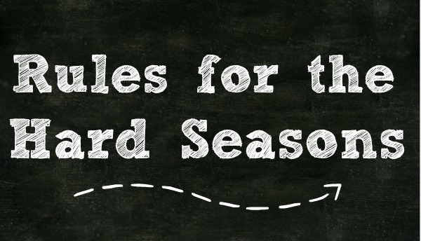 rules for hard seasons http://www.trueandfaithful.net