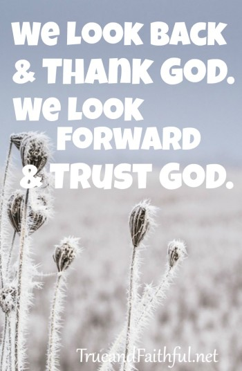 Instead of looking back with regret or wishing things were as they once were? We look back with thanks to God and look forward with trust to God.