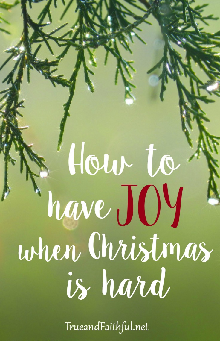 How to Have Joy When Christmas is Hard