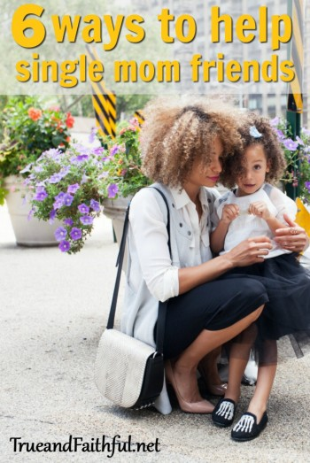 Want some simple suggestions? Here are 6 ways you can help your single mom friend!
