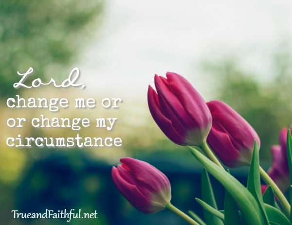 Prayer for Go to change our circumstance.