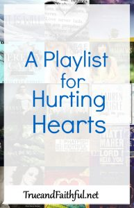 A playlist of songs by Christian artists for the grieving or hurting heart.