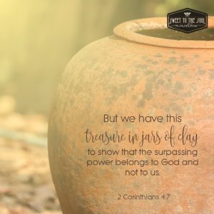 But we have this treasure in jar of clay, to show that the surpassing power belongs to God and not to us.