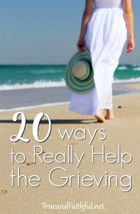 20 ways to really help those who are grieving. Read here for the full list.