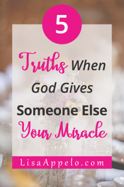 5 truths when God gives someone else your miracle.