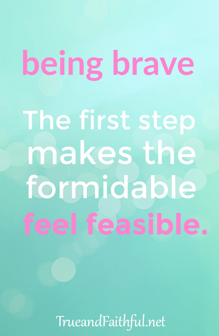 Got something that needs your bravery? Me too. Here's encouragement for that first step.