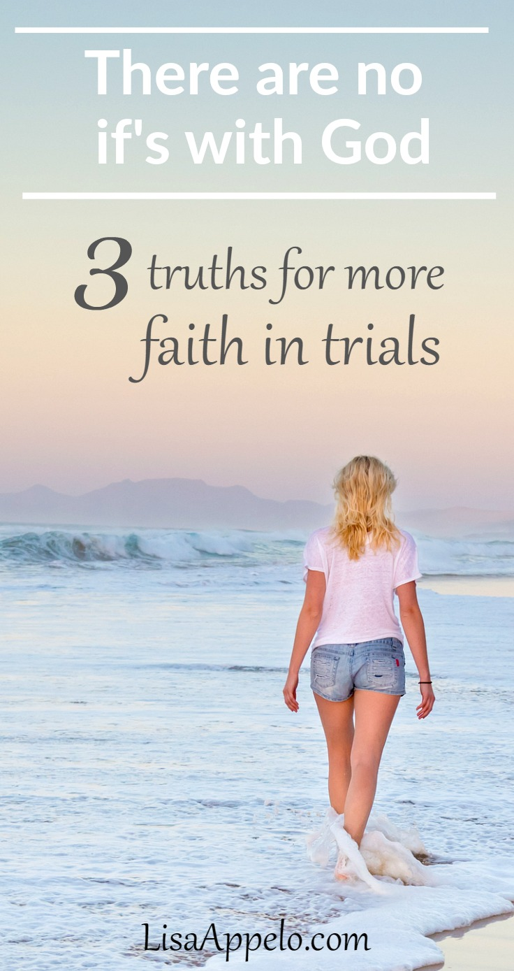 3 Truths for more faith in tests and trials. 3 truths when our heart cries \
