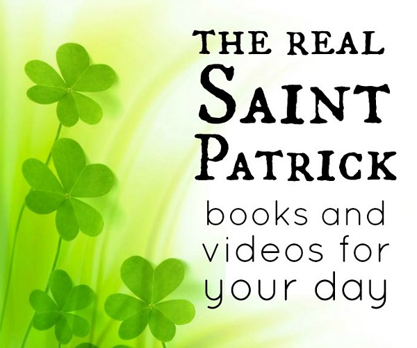 The real story of St. Patrick | books and activities to celebrate St. Patrick's Day