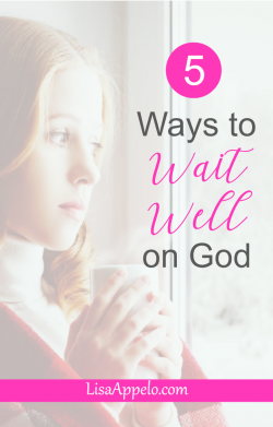 5 ways to wait well; encouragementto deepen faith when we wait on God; 5 truths on God's when we wait on God's timing