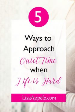 5 ways to do quiet time when life is hard; Bible study when in trials, struggles or difficulty; #biblestudy #quiettime #trial
