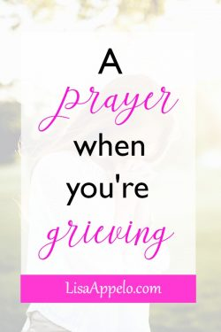 A prayer when you're grieving; A scripture-based prayer to comfort in grief