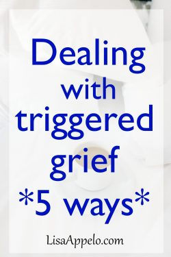 Dealing with triggered grief 5 ways