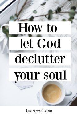 How to Let God Declutter Your Soul